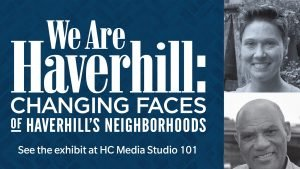 We Are Haverhill: Changing Faces Exhibit @ HC Media Studio 101