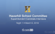 Haverhill School Committee Superintendent Candidate Interview – Night 1 – March 6, 2018